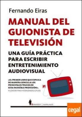 Manual del guionista de televisión . Una guía práctica para escribir entretenimiento audiovisual