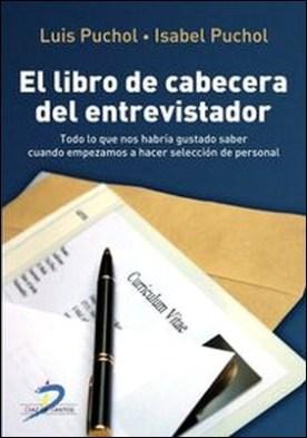 Libro de cabecera del entrevistador, El. todo lo que nos hubiera gustado saber cuando empezamos a hacer selección de personal por Luis Puchol Moreno PDF