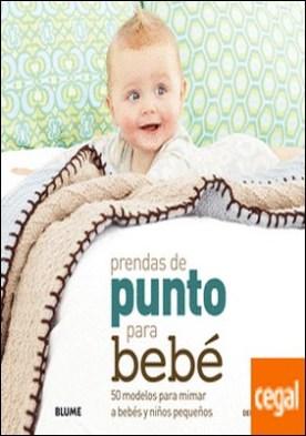 Prendas de punto para bebé . 50 modelos para mimar a bebés y niños pequeños