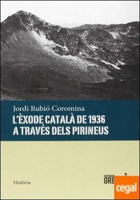 L'èxode català de 1936 a través dels Pirineus por Rubió Coromina, Jordi
