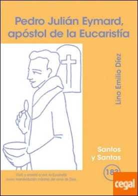 Pedro Julián Eymard, apóstol de la Eucaristía