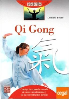 Qi Gong . Consiga la armonia a traves de suaves movimientos y de la concentración mental por Boulic, Léonard