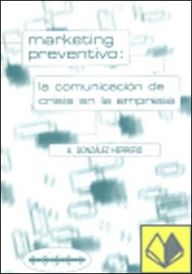 Marketing preventivo . La comunicación de crisis en la empresa