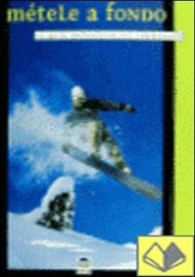 Métele a fondo . la guía definitiva del snowboard