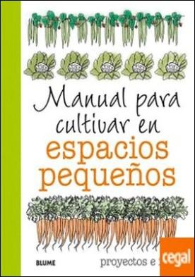 Manual para cultivar en espacios pequeños . proyectos e ideas