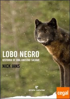 Lobo negro . Historia de una amistad salvaje
