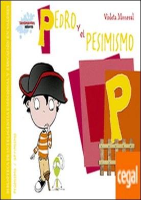 Pedro y el pesimismo . Biblioteca de inteligencia emocional y educación en valores