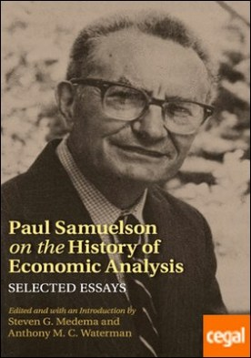 PAUL SAMUELSON ON THE HISTORY OF ECONOMIC ANALYSIS . Selected Essays