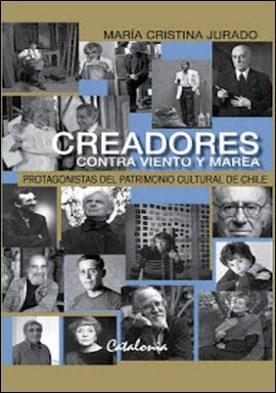 Creadores contra viento y marea: Protagonistas del patrimonio cultural de Chile por María Cristina Jurado PDF
