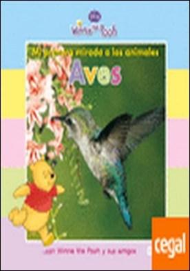 Mi primera mirada a los animales: Aves . con Winnie the Pooh y sus amigos