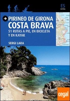 Pirineo de girona - Costa Brava . 51 rutas a pie, en bicicleta y en kayak