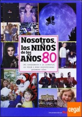 Nosotros, los niños de los años 80 . Del Nacimiento a la Juventud, un Viaje a Esos Maravillosos Primeros Años