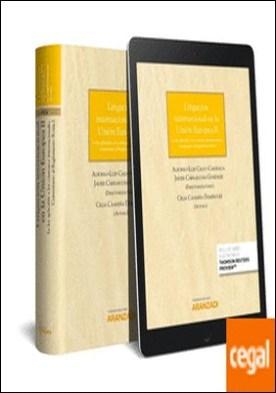 Litigación internacional en la Unión Europea II (Papel + e-book) . La ley aplicable a los contratos internacionales. Comentario al Reglamento Roma I