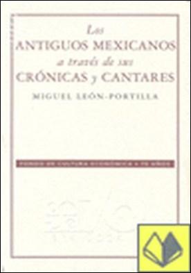 Los antiguos mexicanos a través de sus crónicas y cantares por León-Portilla, Miguel