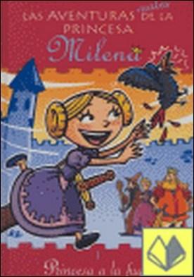 Princesa a la fuga . las aventuras reales de la princesa Milena