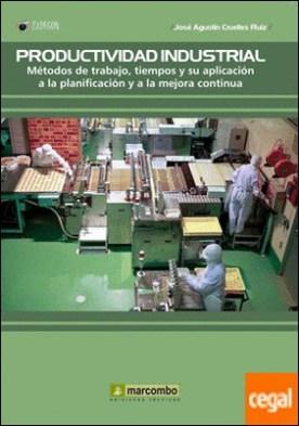 Productividad industrial. Métodos de trabajo, tiempos y su aplicación a la planificación y a la mejora continua