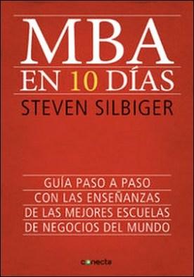 MBA en 10 días. Guía paso a paso con las enseñanzas de las mejores escuelas de negocios del mundo