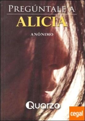 PREGÚNTALE A ALICIA por ANÓNIMO