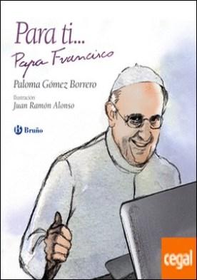 Para ti... Papa Francisco