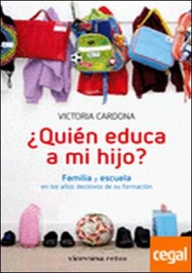 ¿Quién educa a mi hijo? . Familia y escuela en los años decisivos de su formación por Cardona i Romeu, Victoria