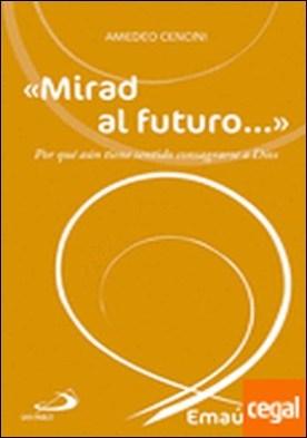 «Mirad al futuro...» . Por qué aún tiene sentido consagrarse a Dios