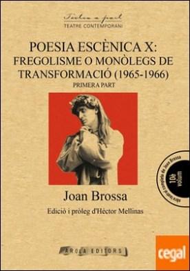 POESIA ESCÈNICA X: FREGOLISME O MONÒLEGS DE TRANSFORMACIÓ (1965-1966) [1] por Brossa i Cuervo, Joan