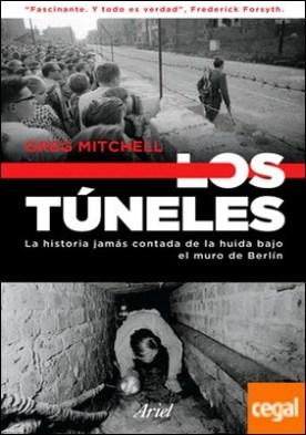 Los túneles . La historia jamás contada de la huida bajo el muro de Berlín