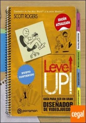 LEVEL UP! Guía para ser un gran diseñador de videojuegos
