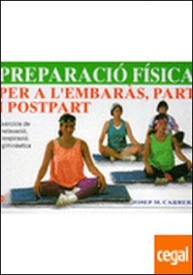 PREPARACIO FISICA PER A L'EMBARAS PART . PREPARACION FISICA
