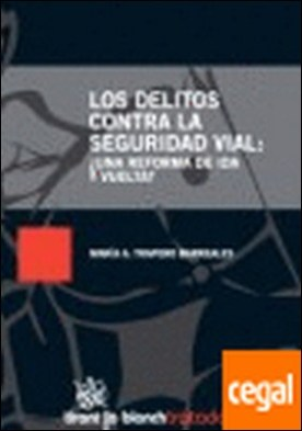 Los delitos contra la Seguridad vial : ¿ Una reforma de ida y vuelta ? . ¿UNA REFORMA DE IDA Y VUELTA?