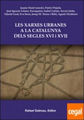 Les xarxes urbanes a la Catalunya dels segles XVI i XVII