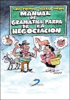 Manual de gramática parda de la negociación. Una recopilación de sabiduría práctica sobre el arte de negociar por Luis Puchol Moreno, Isabel Puchol Plaza PDF