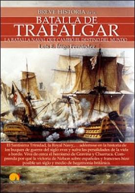 Breve historia de la Batalla de Trafalgar por Luis E. Íñigo Fernández