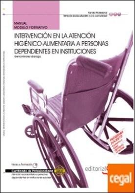 Manual Intervención en la atención higiénico-alimentaria a personas Dependientes en instituciones. Certificados de Profesionalidad