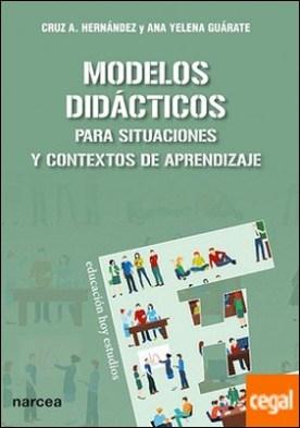 Modelos didácticos . Para situaciones y contextos de aprendizaje