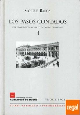 Los pasos contados I . una vida española a caballo en dos siglos (1887-1957)