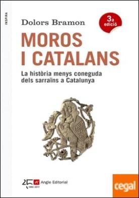 Moros i catalans . La història menys coneguda dels sarraïns a Catalunya