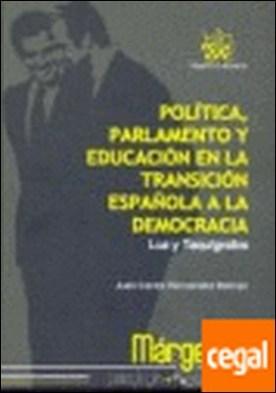 Política , parlamento y educación en la transición española a la democracia por Juan-Carlos Hernández Beltrán PDF