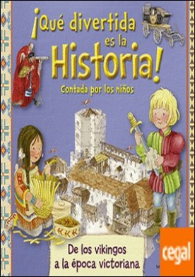¡Qué divertida es la historia! contada por los niños . De los vikingos a la época victoriana