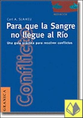 PARA QUE LA SANGRE NO LLEGUE AL RIO por KARL A. SLAIKEU PDF