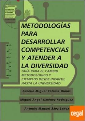 Metodologías para desarrollar competencias y atender a la diversidad . Guia para el Cambio Metodologico y Ejemplos desde Infantil Hasta