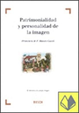Patrimonialidad y personalidad de la imagen . El derecho a la propia imagen