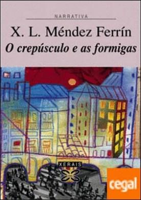 O crepúsculo e as formigas por Méndez Ferrín, X. L. PDF