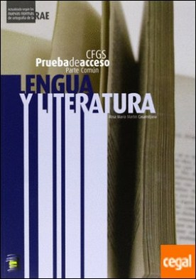 Lengua y literatura, prueba de acceso a ciclo formativo de grado superior (CFGS) . SUPERIOR CFGS por Martín Casamitjana, Rosa María