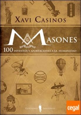 Masones . 100 inventos y aportaciones a la humanidad