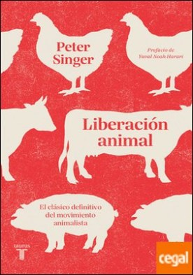 Liberación animal . El clásico definitivo del movimiento animalista