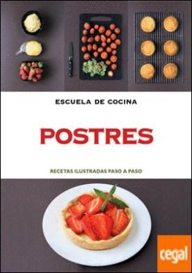 Postres (Escuela de cocina) . Recetas ilustradas paso a paso