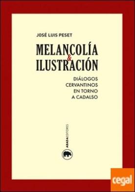 Melancolía e Ilustración . Diálogos cervantinos en torno a Cadalso