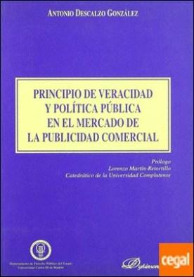 PRINCIPIO DE VERACIDAD Y POLÍTICA PÚBLICA EN EL MERCADO DE LA PUBLICIDAD COMERCIAL por DESCALZO GONZÁLEZ, A. PDF