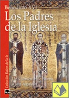 Los Padres de la Iglesia . De Clemente de Roma a san Agustín por Benedicto XVI